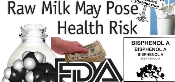FDA Says Fresh Milk Is Dangerous, But Chemical BPA Is Perfectly Safe!