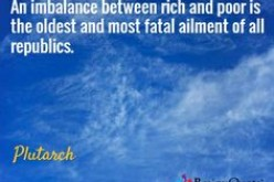 "1,900 Year Old Wisdom: ""An Imbalance Between Rich and Poor Is the Oldest and Most Fatal Ailment of all Republics"""